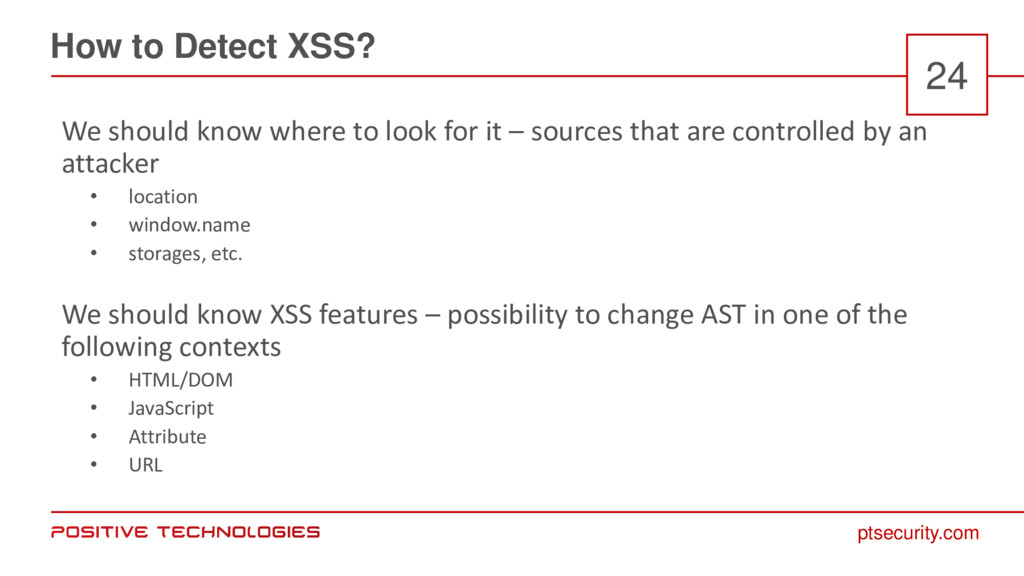 ptsecurity.com How to Detect XSS? 24 We should ...