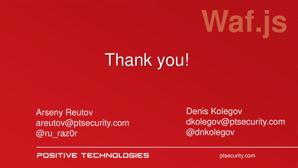 Thank you! Waf.js ptsecurity.com Arseny Reutov ...