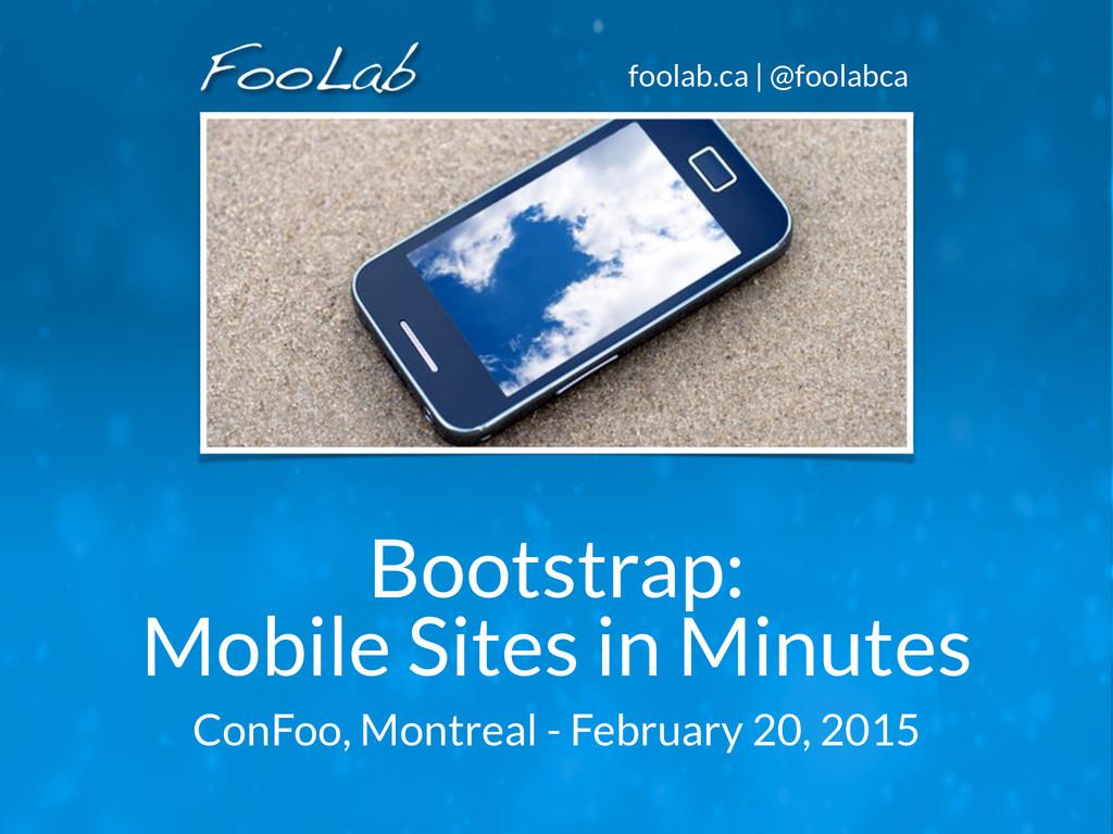 foolab.ca | @foolabca Bootstrap: Mobile Sites ...