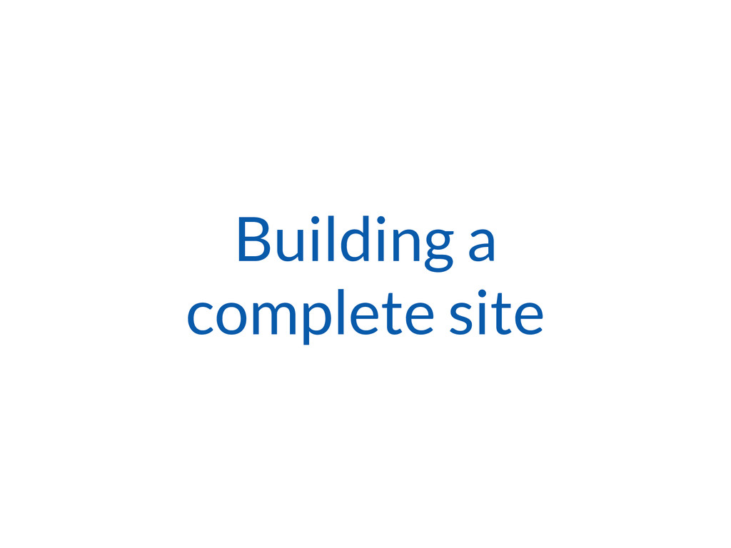 Building a complete site