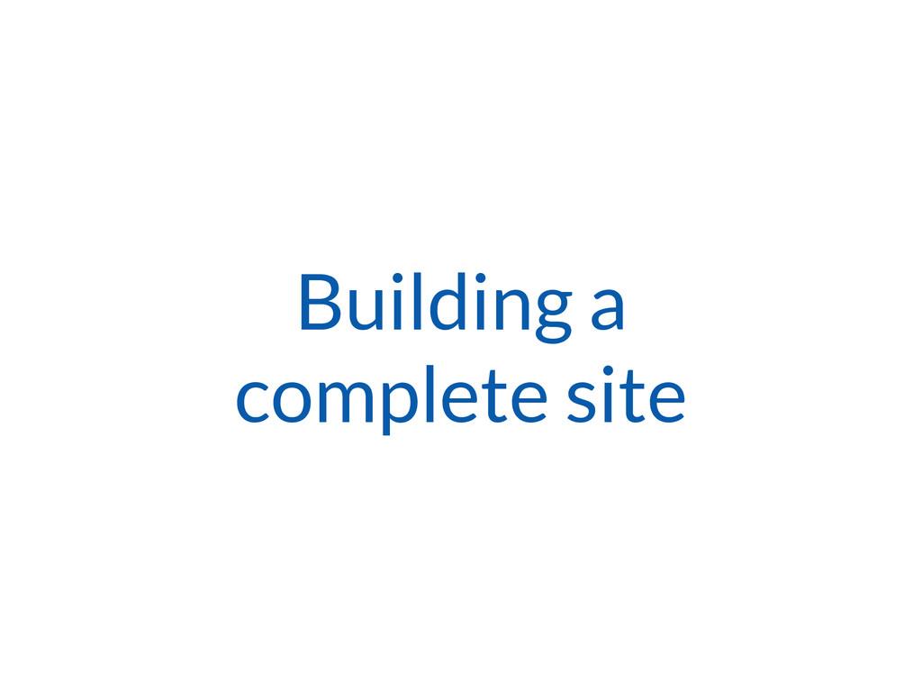 Building a complete site