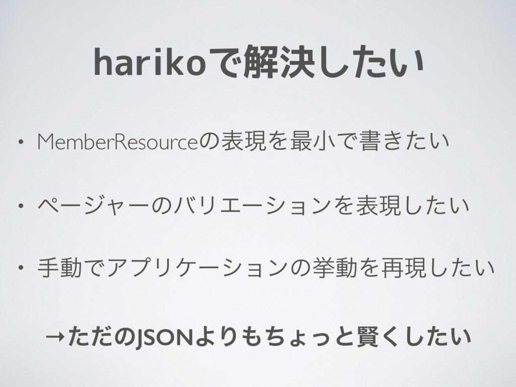 harikoで解決したい • MemberResourceͷදݱΛ࠷খͰॻ͖͍ͨ • ϖʔδϟ...