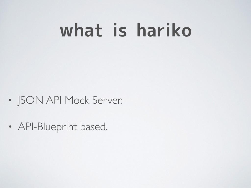 what is hariko • JSON API Mock Server. • API-Bl...