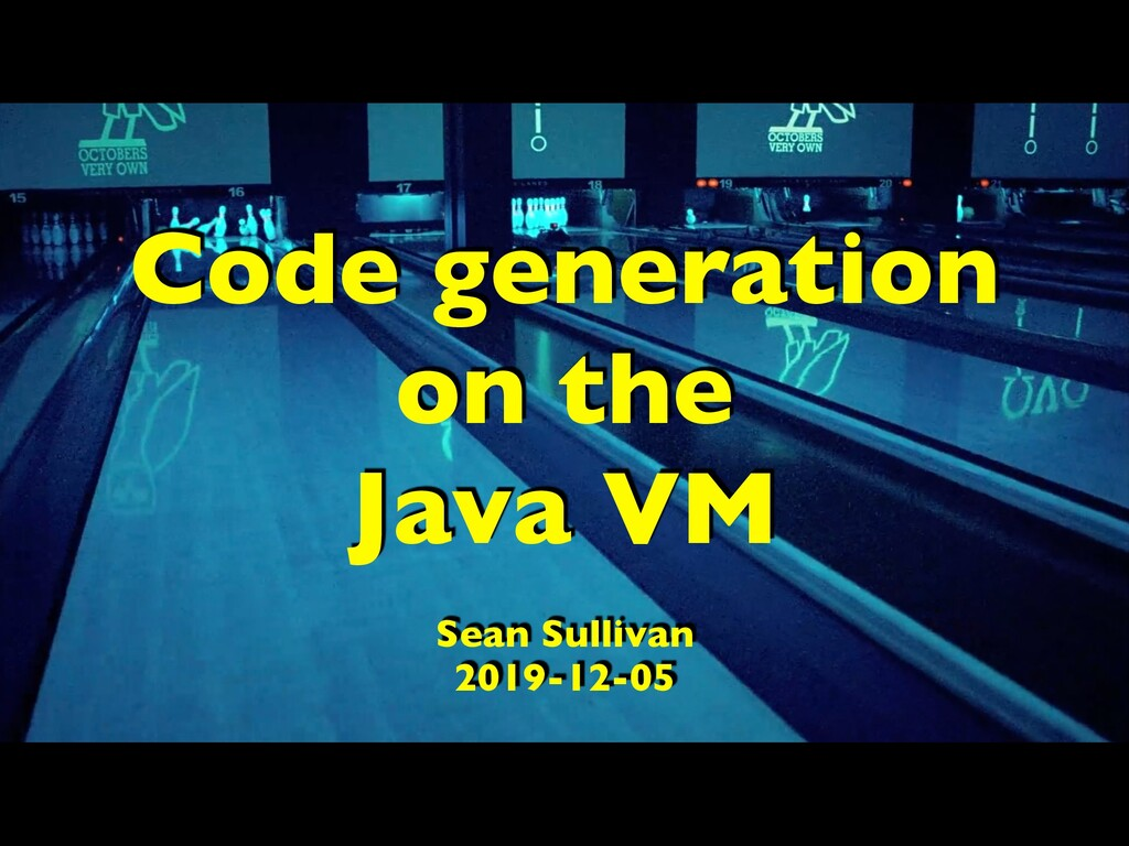 Code generation on the Java VM Sean Sullivan 20...