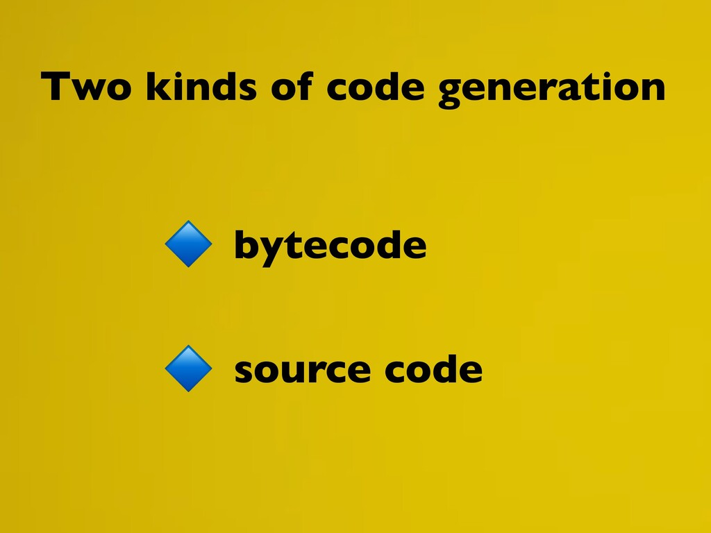 bytecode source code Two kinds of code generati...