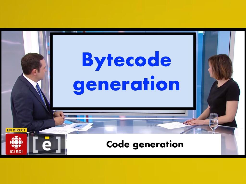Code generation Bytecode generation