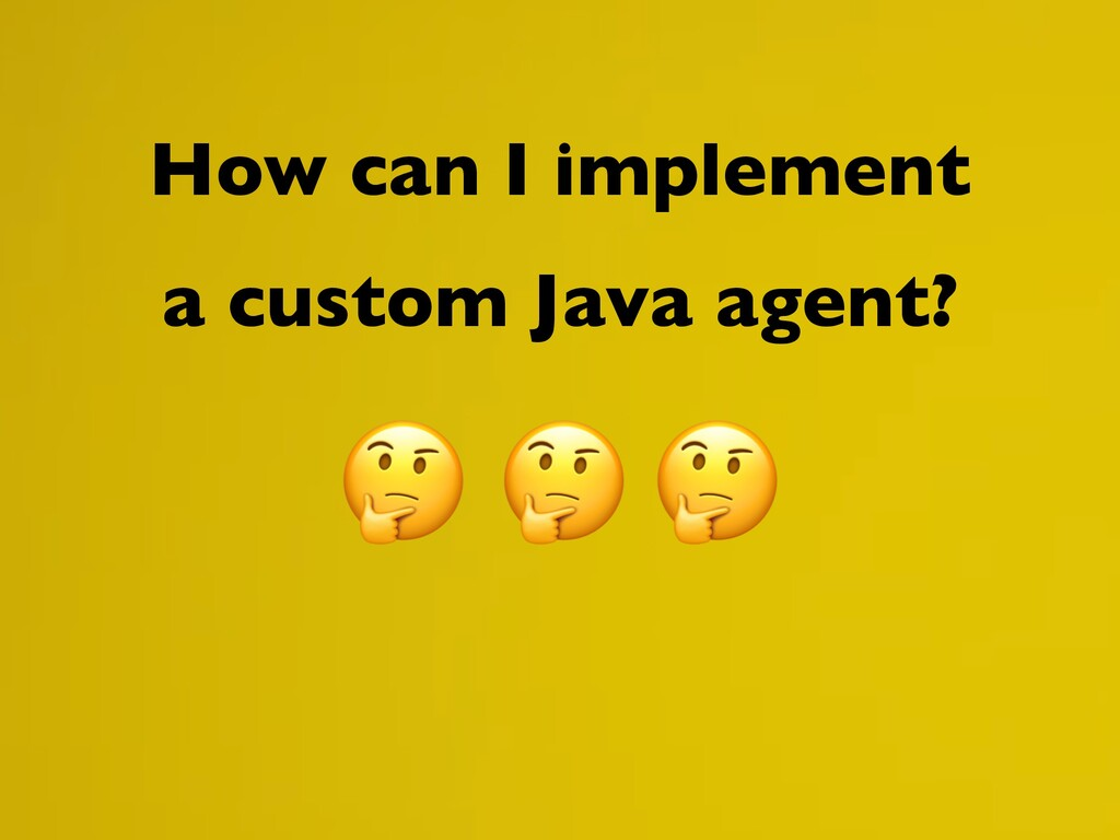 How can I implement a custom Java agent?