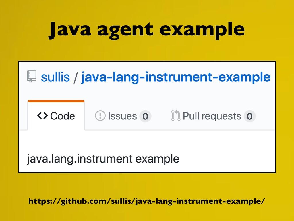 Java agent example https://github.com/sullis/ja...