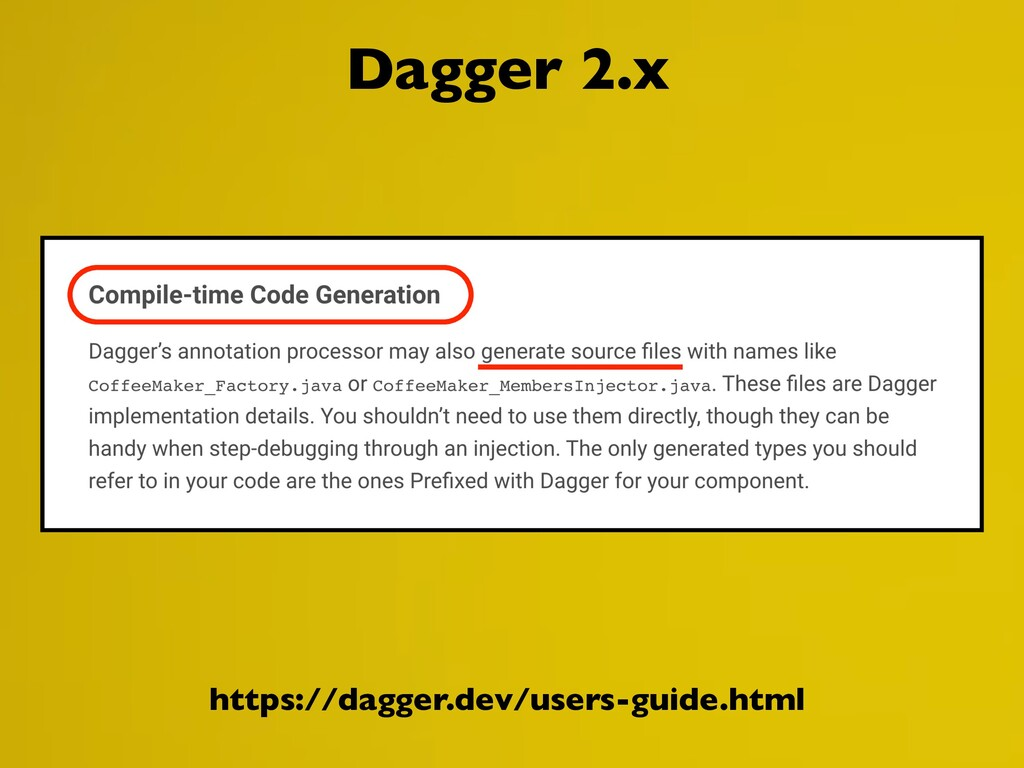 Dagger 2.x https://dagger.dev/users-guide.html