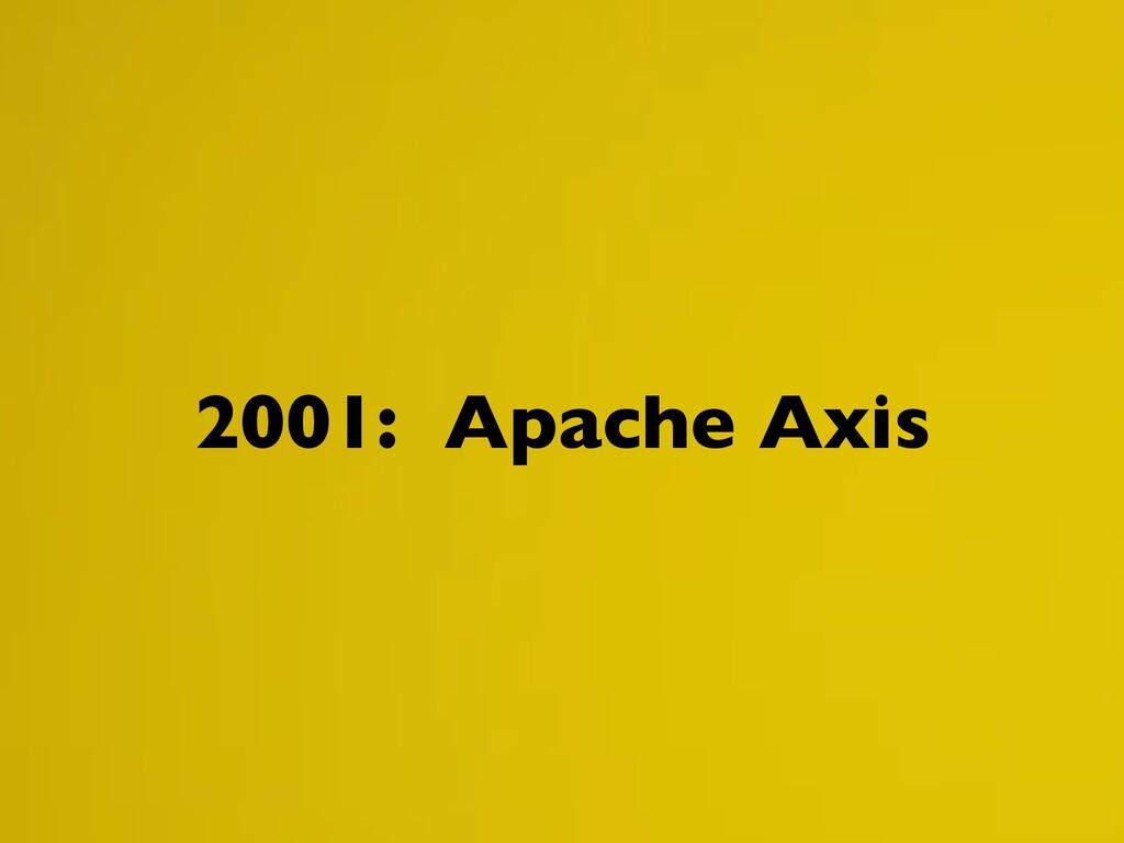 2001: Apache Axis