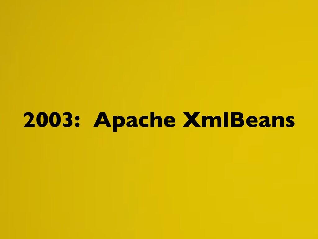 2003: Apache XmlBeans