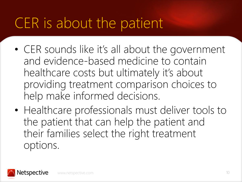 10 www.netspective.com CER is about the patient...