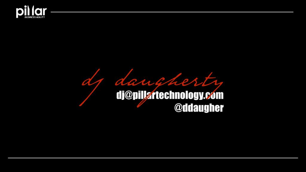 dj@pillartechnology.com @ddaugher dj daugherty