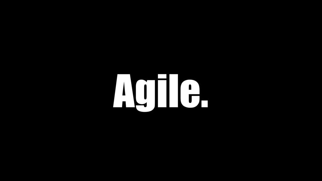 Agile.