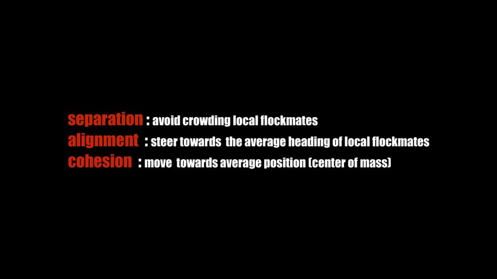alignment : steer towards the average heading o...