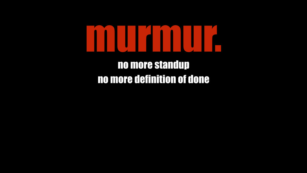 no more standup no more definition of done murm...