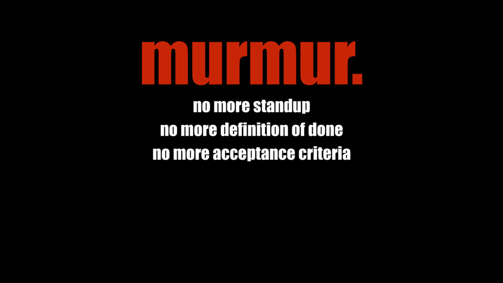 no more standup no more definition of done no m...