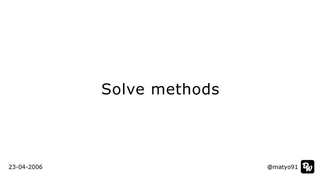Solve methods @matyo91 23-04-2006