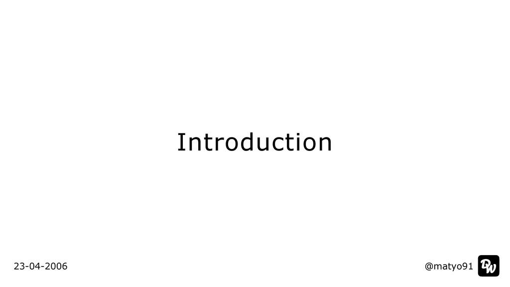 Introduction @matyo91 23-04-2006