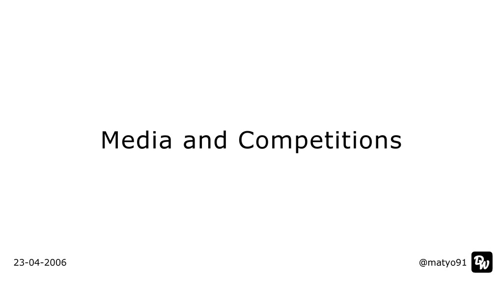 Media and Competitions @matyo91 23-04-2006