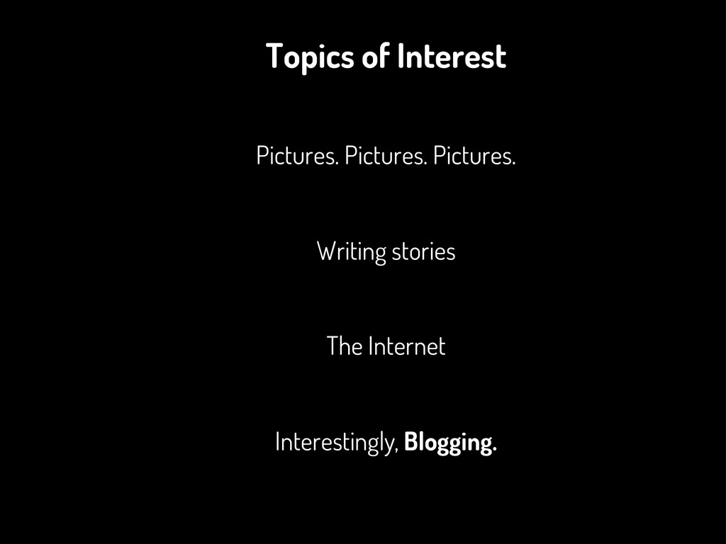 Topics of Interest Pictures. Pictures. Pictures...