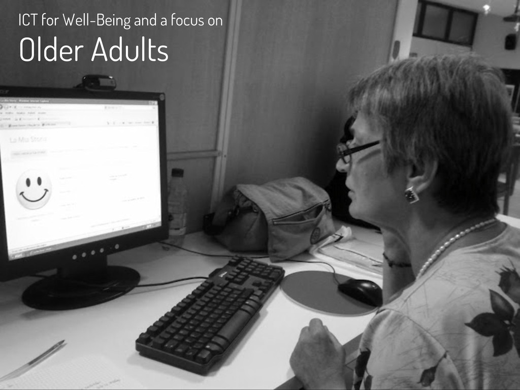 ICT for Well-Being and a focus on Older Adults