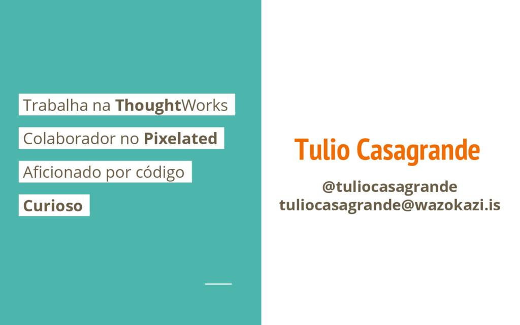 Tulio Casagrande @tuliocasagrande tuliocasagran...