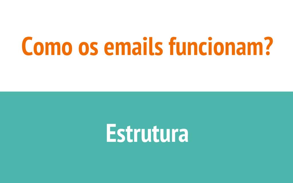 Como os emails funcionam? Estrutura