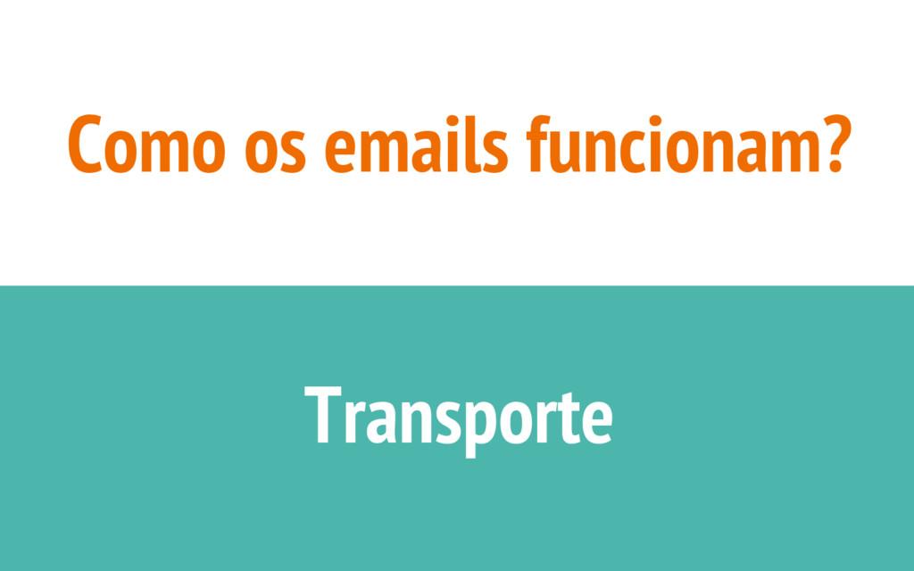 Como os emails funcionam? Transporte