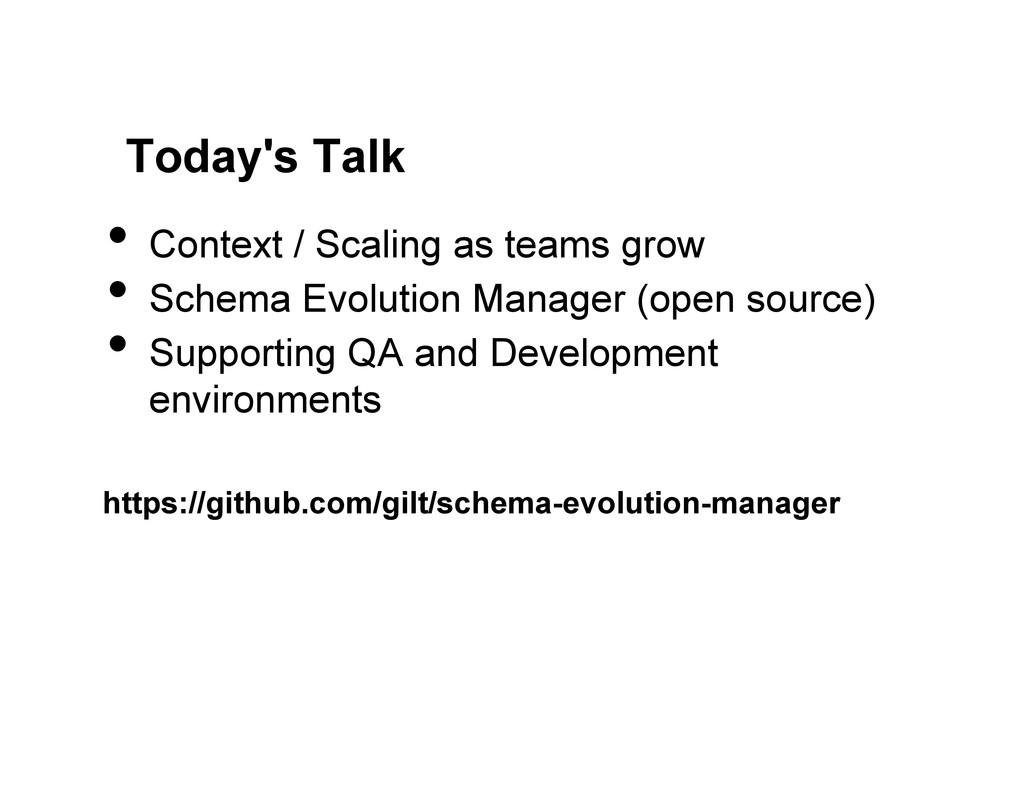 Today's Talk • Context / Scaling as teams grow...