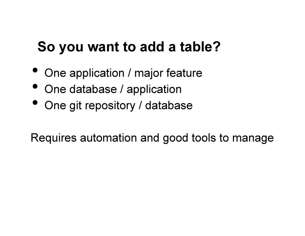 So you want to add a table? •  One application ...