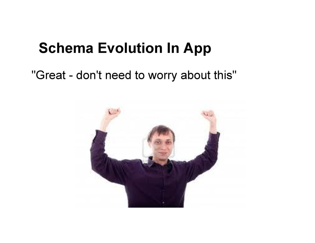 "Schema Evolution In App ""Great - don't need to ..."