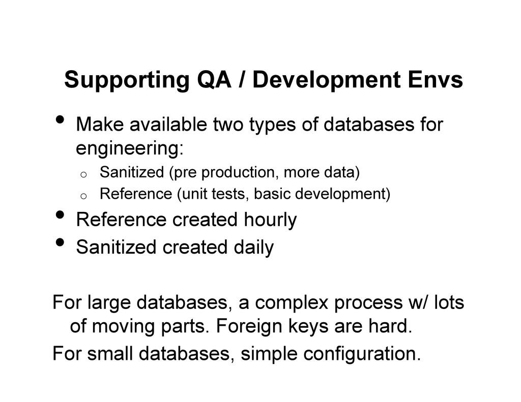 Supporting QA / Development Envs • Make availa...