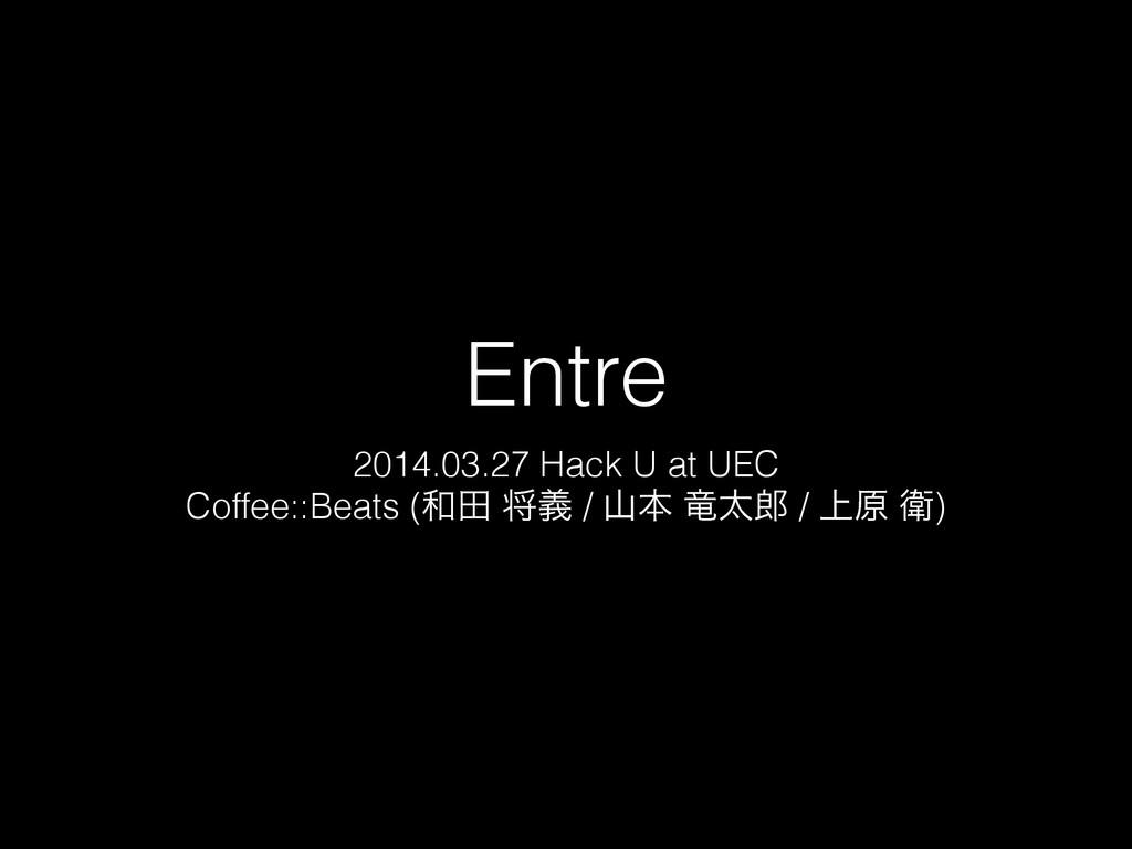 Entre 2014.03.27 Hack U at UEC Coffee::Beats (...