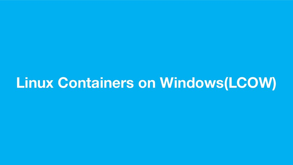 Linux Containers on Windows(LCOW)