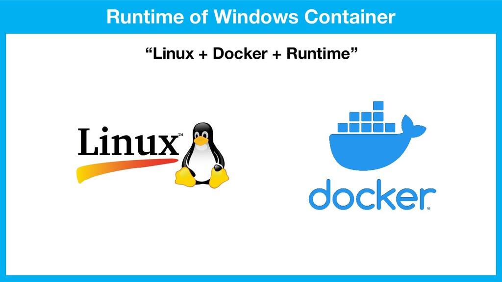 """Runtime of Windows Container """"Linux + Docker + ..."""
