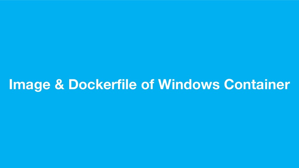 Image & Dockerfile of Windows Container