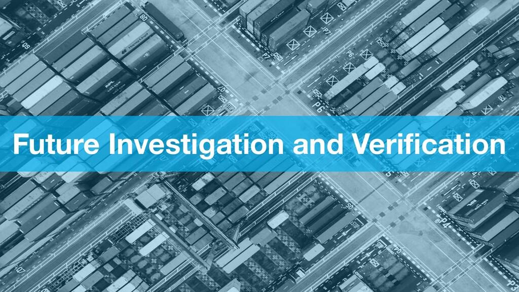 Future Investigation and Verification