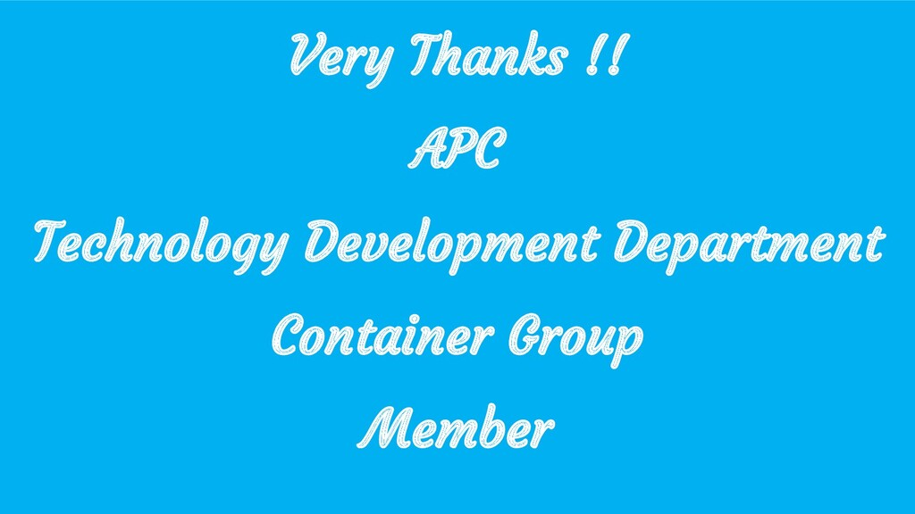 Very Thanks !! APC Technology Development Depar...