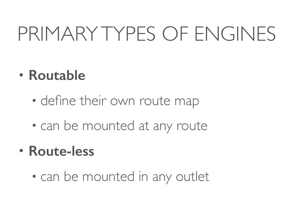 PRIMARY TYPES OF ENGINES • Routable • define the...