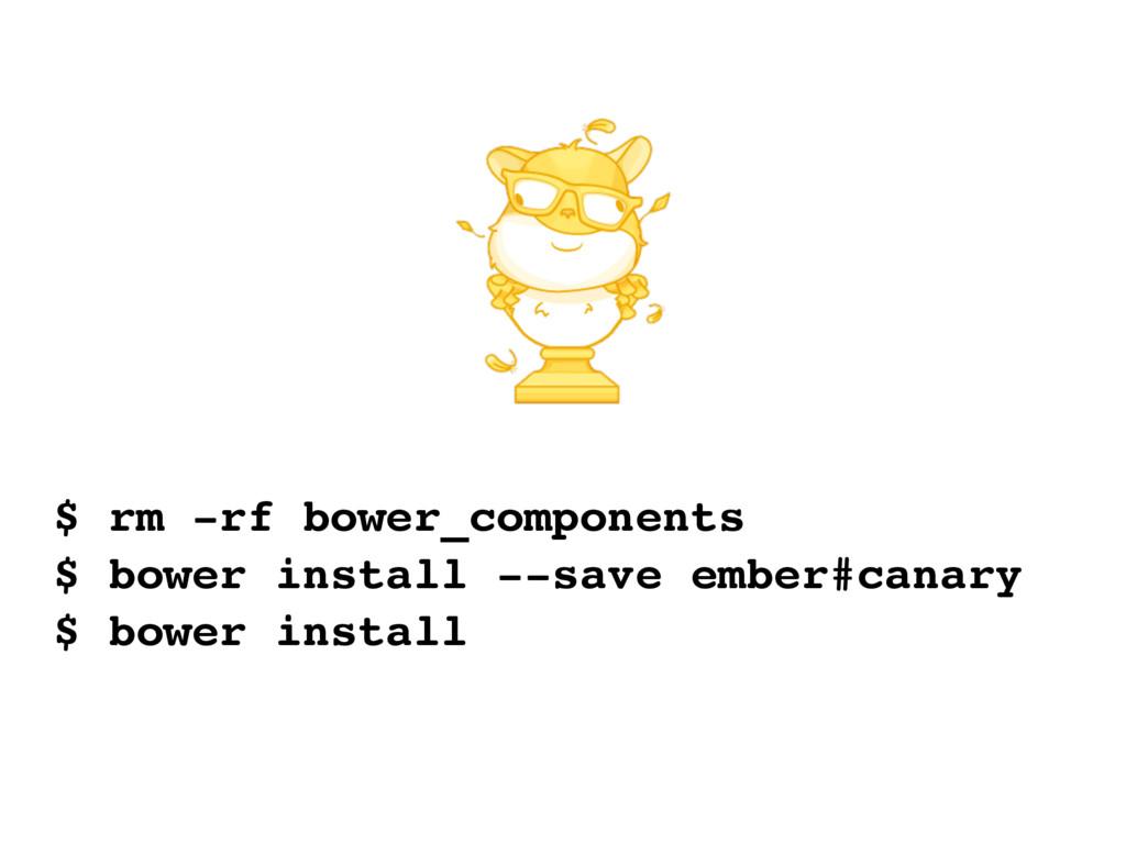 $ rm -rf bower_components $ bower install --sav...