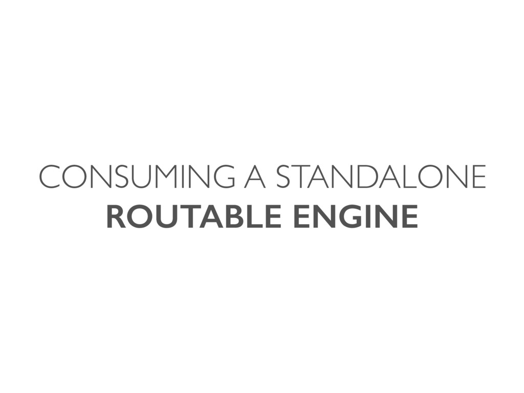 CONSUMING A STANDALONE ROUTABLE ENGINE