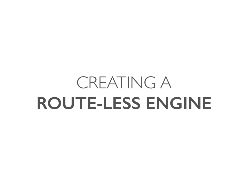 CREATING A ROUTE-LESS ENGINE