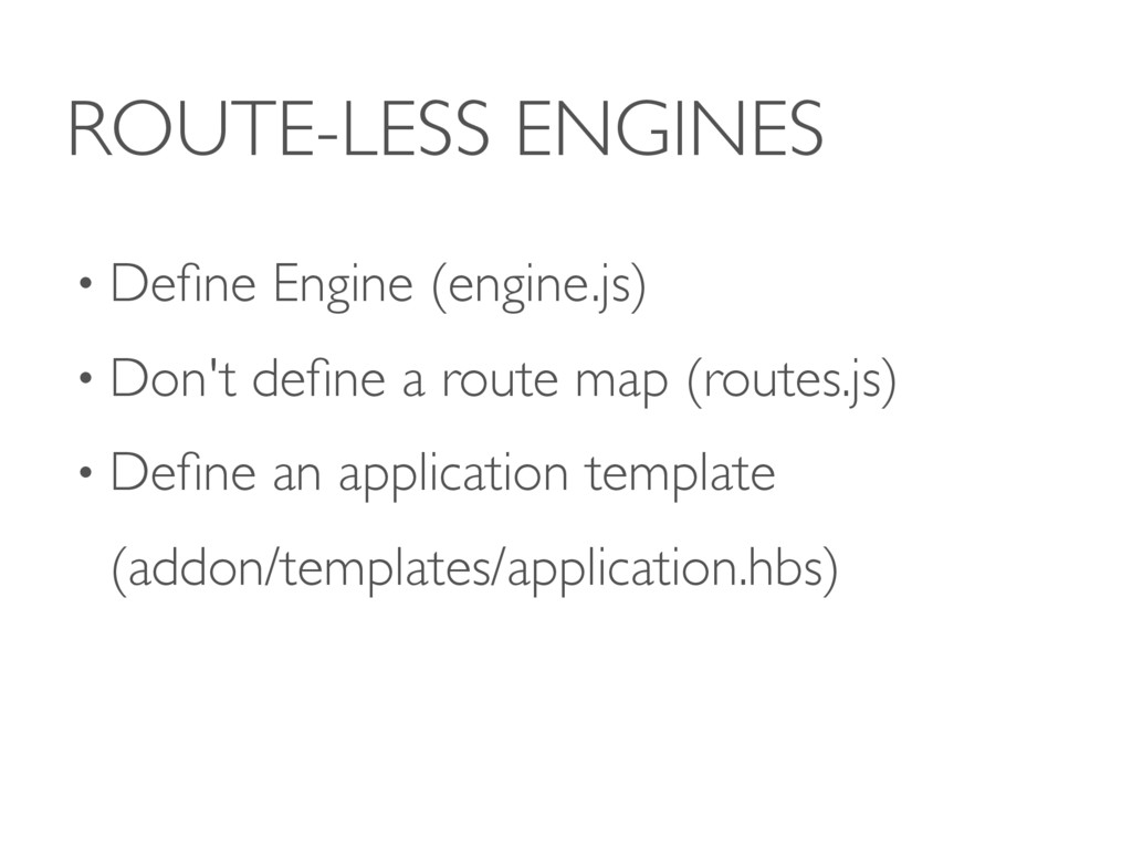 ROUTE-LESS ENGINES • Define Engine (engine.js) •...
