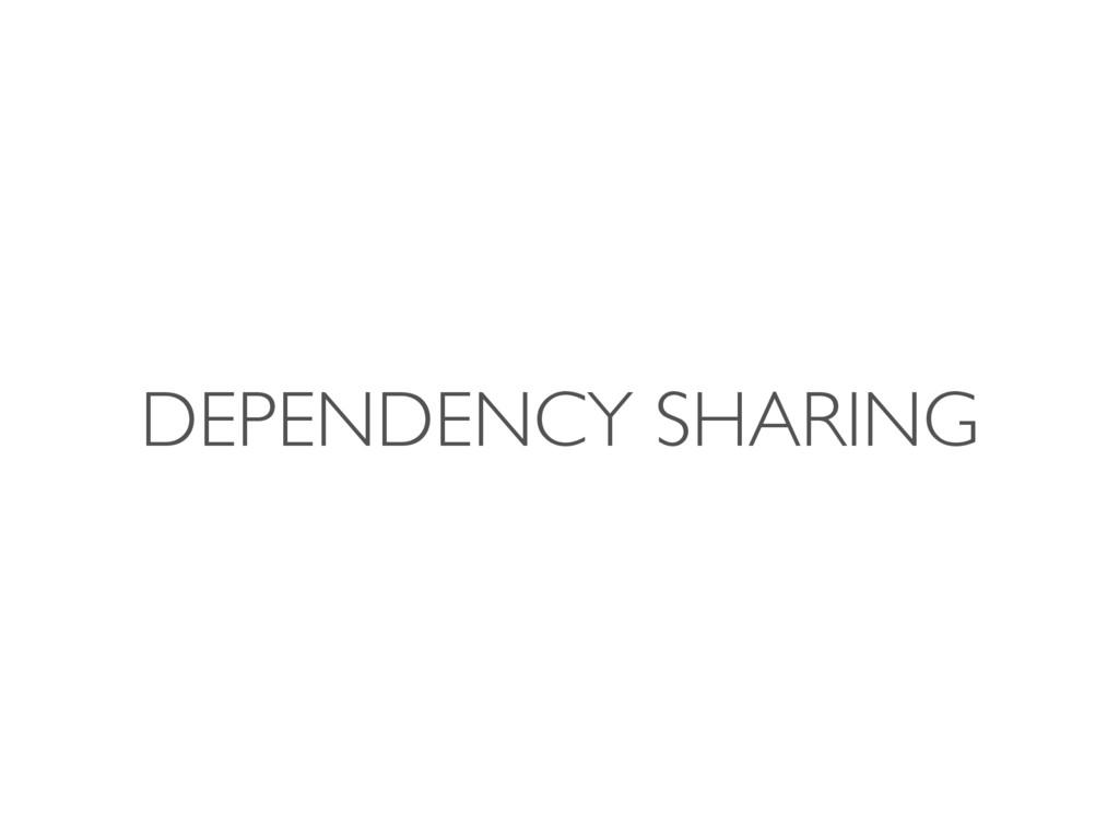 DEPENDENCY SHARING