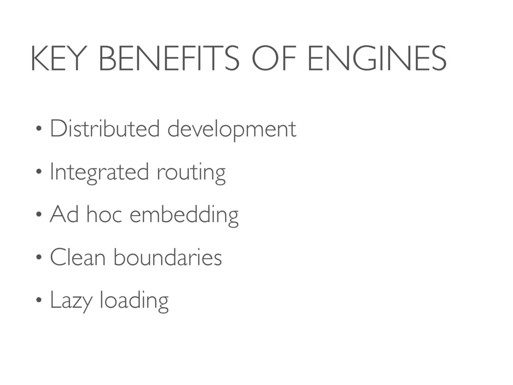 KEY BENEFITS OF ENGINES • Distributed developme...