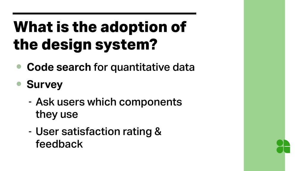 What is the adoption of the design system? Code...