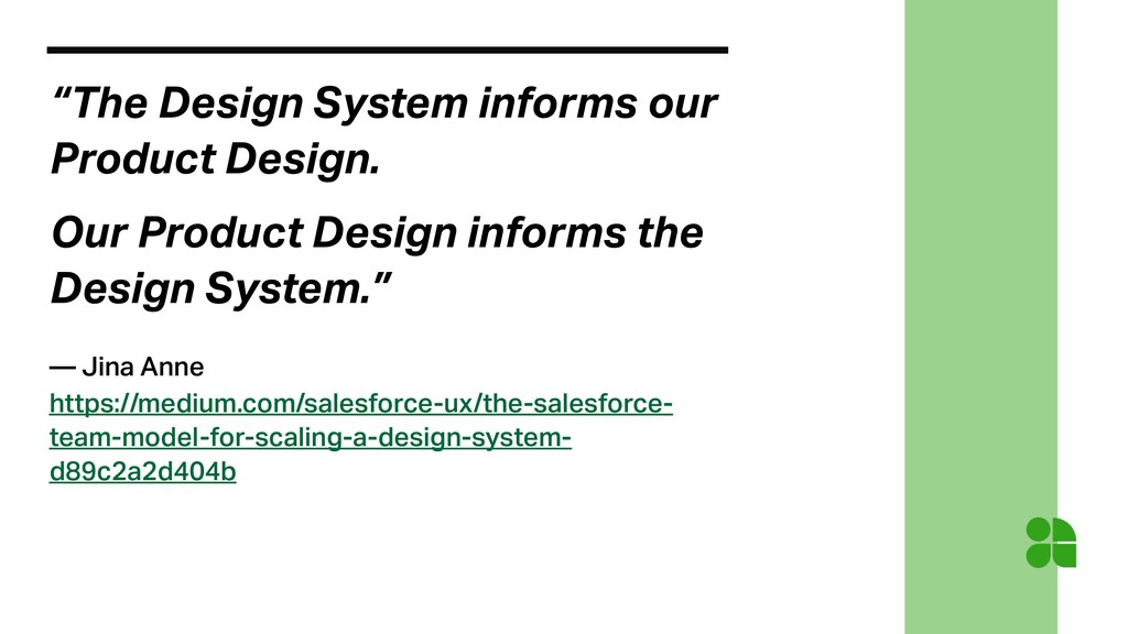 """The Design System informs our Product Design. ..."