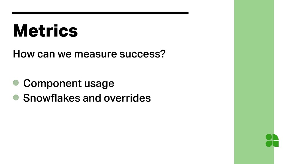 Metrics How can we measure success? Component u...
