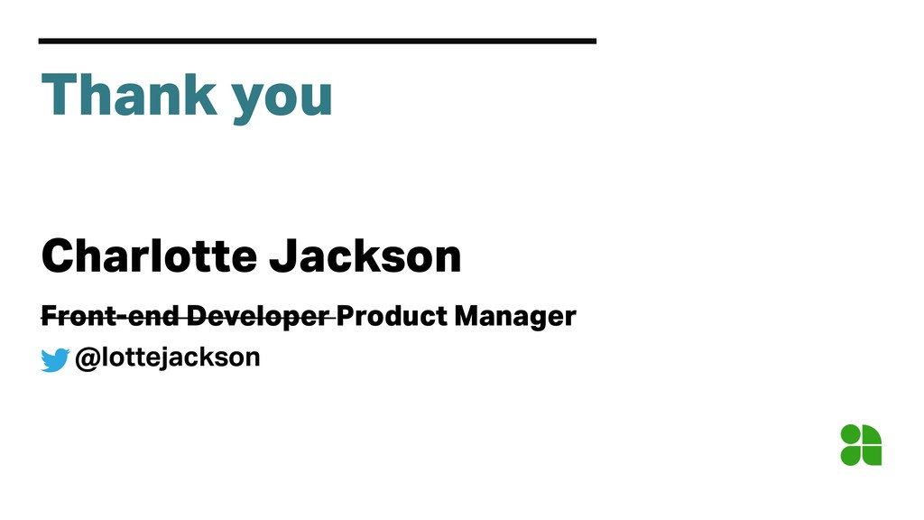 Thank you Charlotte Jackson Front-end Developer...